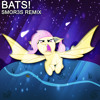 BATS! (SMOR3S Remix) (Before And After)