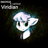 SMOR3S Ft. LilyCloud - Viridian (Before And After)