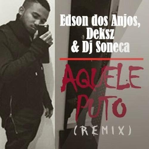 Edson Dos Anjos - Aquele Puto Remix (Ft. Deksz & DJ Soneca)