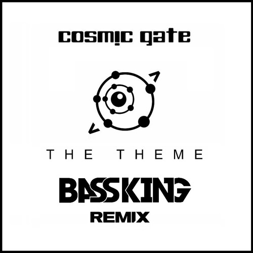 Cosmic Gate - The Theme (Bass King Remix)