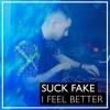 Suck Fake  -  I Feel Better