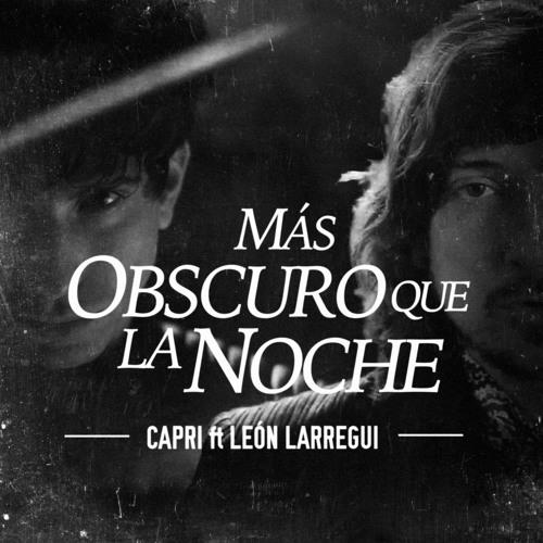 Capri ft. Leon Larregui - Mas Obscuro que la Noche