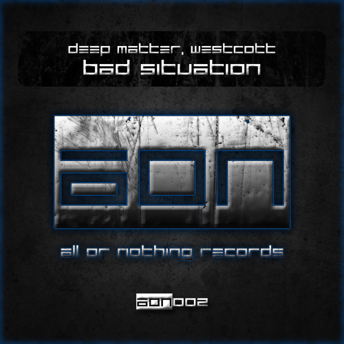 Deep Matter, Westcott - Bad Situation [All Or Nothing Records] Out now!
