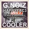 HAPPYFAC3 & G.Noiz - Cooler (G.Noiz & HAPPYFAC3 Festival Bottleg)