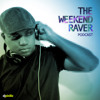 The Weekend Raver - Episode 17