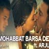 Arjun Ft.   Mohabbat Barsa De Na Tu   (Creature 3D)   Shaheryar Bhatti