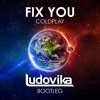 Coldplay - Fix You (Ludovika Bootleg)