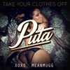 XOXO x MEANMUGG - Take Your Clothes Off Puta