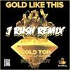 Gold Top Feat Soulja Boy - Gold Like This (J Rush Remix)