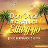 Don Omar Ft. Aventura - Ella y Yo (Jesús Fernández Remix) -Free Download-