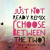 Download (Choose Between The Two) Just Not Ready Remix - T.Coles x Jsoswaggy x Lil Lo Mp3