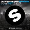 Firebeatz & KSHMR - No Heroes (Instant Party! vs. Party Thieves Remix)