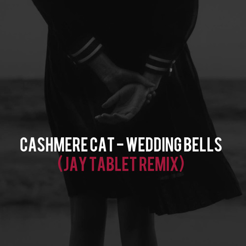 Cashmere Cat Wedding Bells Jay Tablet Remix By Free Listening On Soundcloud