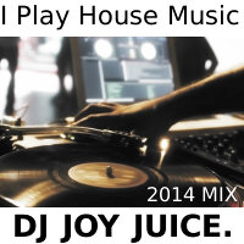 dj joy juice i play house music by dj joy juice free