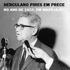 HERCULANO PIRES,(1914- 1979)filósofo, escritor e jornalista espírita, em 1953, faz prece á Jesus