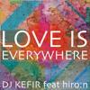 DJ KEFIR & Hiro'N - Love Is Everywhere!(short version)