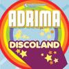 ADRIMA - DISCOLAND (PULSEDRIVE REMIX)