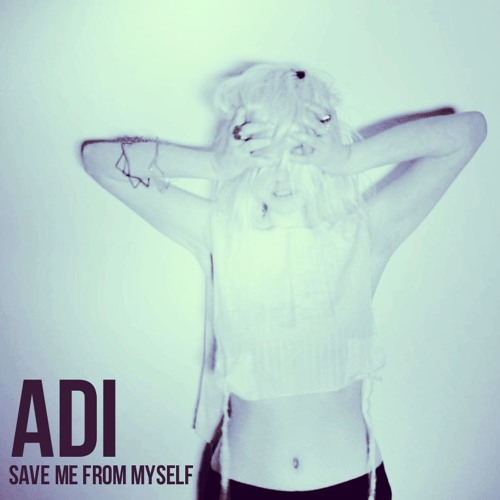 ADI - Save Me From Myself