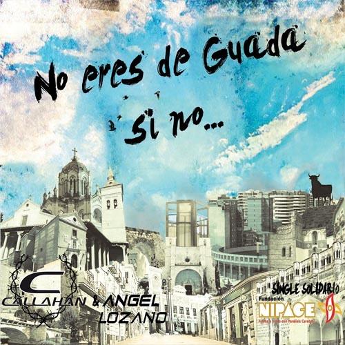 """""""No eres de Guada si no...""""  Callahan & Angel Lozano (Adelanto)"""