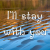 I'll Stay With You- Arianna Scarpa