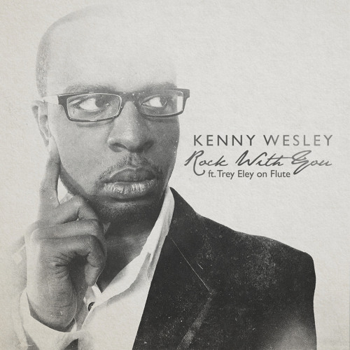 Rock With You (feat. Kenny Wesley & Trey Eley on Flute)