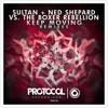 Sultan + Ned Shepard vs. The Boxer Rebellion - Keep Moving (Pankaj & Parag Remix)