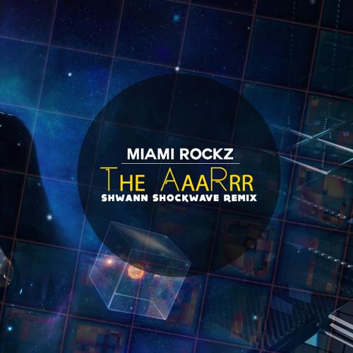 Miami Rockz - The AaaRrr (Shwann Shockwave Remix)