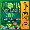 Evil Oil Man - Boom Landing / Utopia 2014 Live Set 2014 Free Download !!