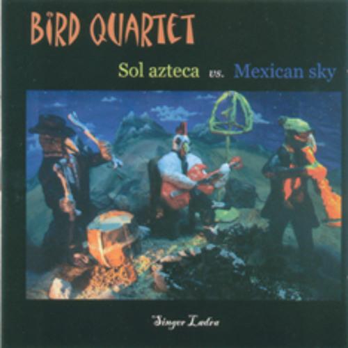 """01 Arribo - 02 La mamá de los Pollitos - Bird Quartet """"Sol azteca vs mexican sky"""" (2003) 0.002"""