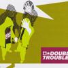 DoubleTrouble pt. 2