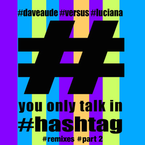 Dave Aude vs Luciana - You Only Talk In #Hashtag (Eaton Ernest Remix DA Edit)