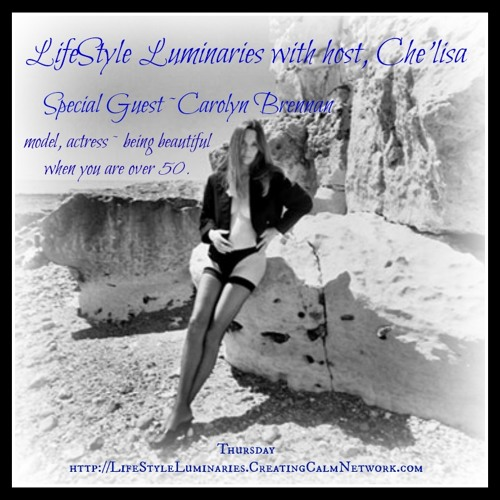 LifeStyle Luminaries with Che'lisa - guest is model, actress Carolyn Brennan