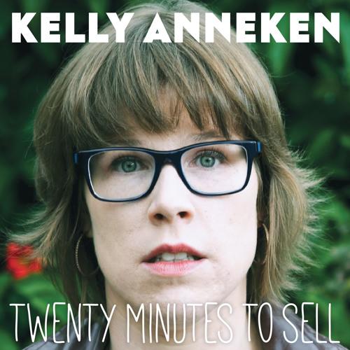 Kelly Anneken - Twenty Minutes To Sell - 12:27