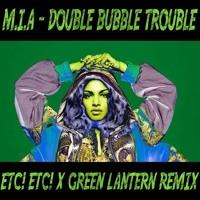 M.I.A. - Double Bubble Trouble (ETC!ETC! X Green Lantern Remix)
