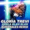 Habla Blah Blah (Djmorales Extended Remix)