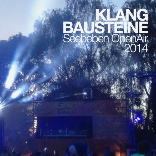 Klangbausteine DJ-Set (PLATTENZUCKER Seebeben OpenAir 2014)