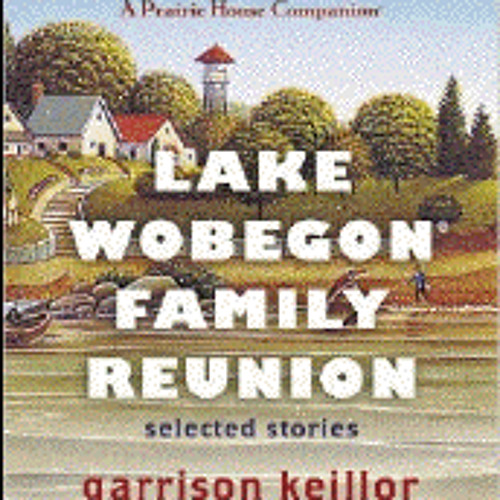 LAKE WOBEGON FAMILY REUNION By Garrison Keillor, Read By Garrison Keillor