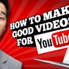 How To Make Good Youtube Videos