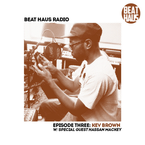 BEAT HAUS RADIO 3 ft Kev Brown & Hassan Mackey