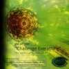 Challenge Everything Remixes (Preview) (Album out now at Beatport)