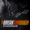 Steady130 Presents: BreakThrough (1-Hour Instrumental Workout Mix)
