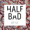 Half Bad Radio Ep. 12 - Feels (ft. kuma Guest Mix)