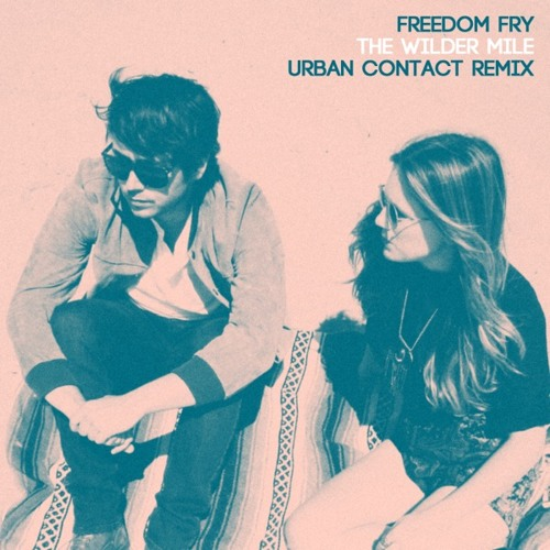 Freedom Fry - The Wilder Mile (Urban Contact Remix)