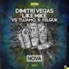 Dimitri Vegas & Like Mike vs Tujamo & Felguk - Nova OUT NOW