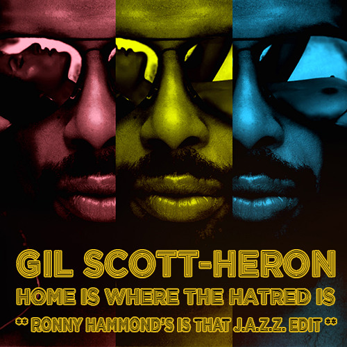 Gil Scott-Heron - Home Is Where The Hatred Is (Ronny Hammond's IS THAT J.A.Z.Z. Edit)