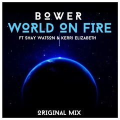 Bower Ft. Shay Watson & Kerri Elizabeth - World On Fire (Preview) [OUT 22ND SEPTEMBER]