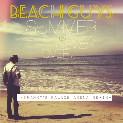 Beach Guys - Summer Is Never Over (Franky's Palace Arena Remix)