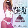 ALKALINE - THINGS TAKE TIME - RAW | BLACK LIST RIDDIM (Adde Instrumentals / 21:st Hapilos) mp3