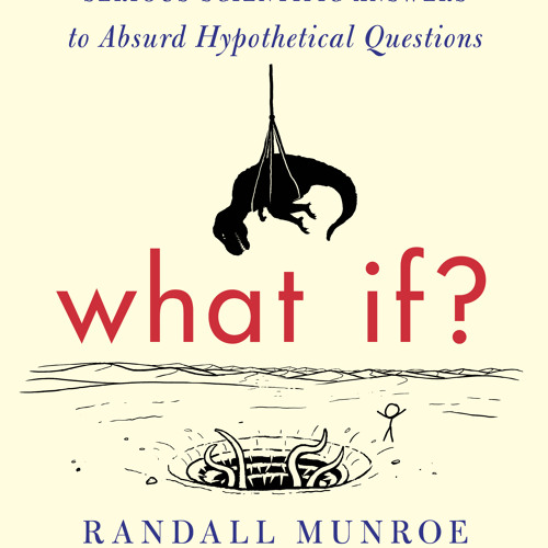 """Randall Munroe Asks, """"What If?"""""""
