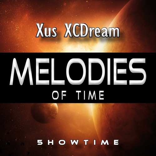 Xus XCDream - Melodies of Time - (Original Mix)(Full Version)